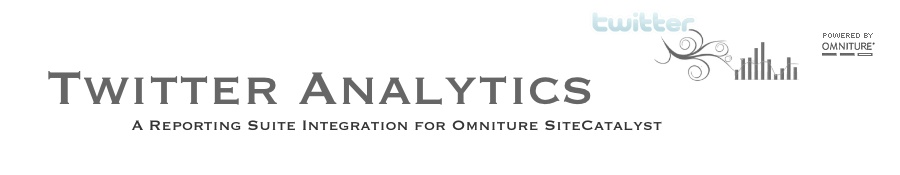 Twitter Analytics A Reporting Suite Integration for Omniture SiteCatalyst